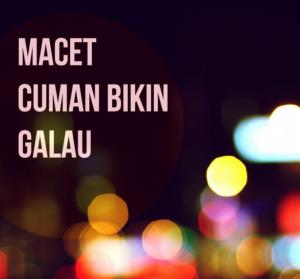 macet-galau